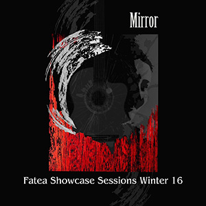 Fatea is proud to announce the new Fatea Showcase Session:Mirror is live!